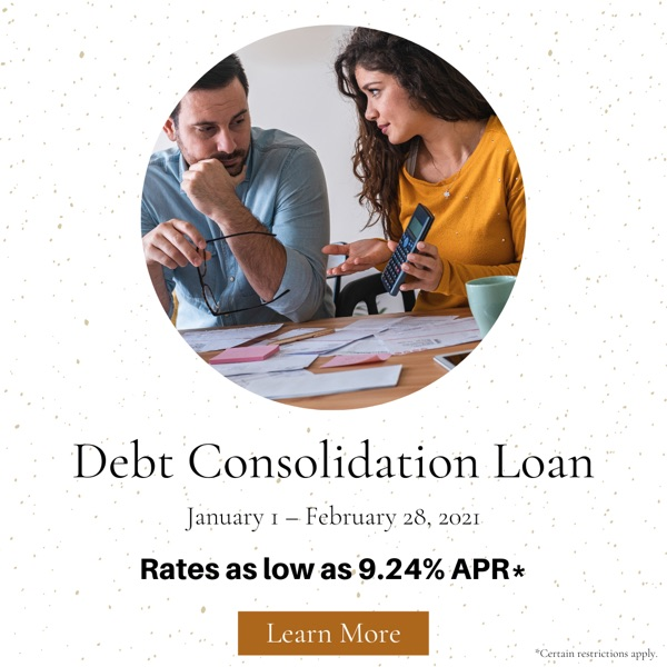 Debt Consolidation Loan. January 1- February 28, 2021. Rates as low as 9.24% APR*. Click to learn more!