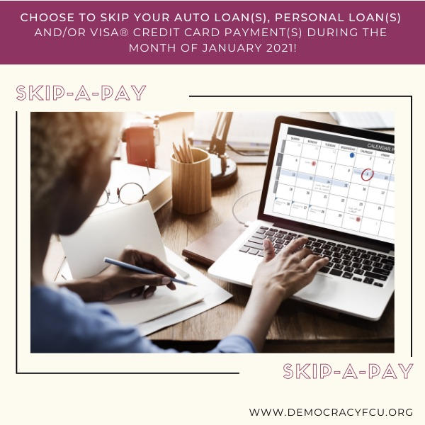 Choose to skip your auto loan(s), personal loan(s), and/or your VISA credit card payment(s) during the month of January 2021 with Skip a pay! Click to learn more!